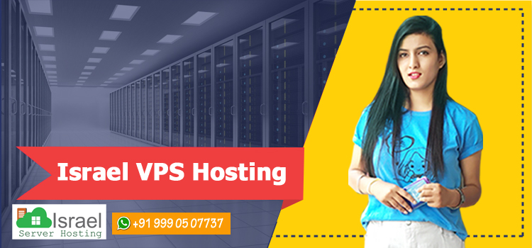Reasons Why Israel VPS Hosting is Perfect for Websites Growing at a Fast Pace